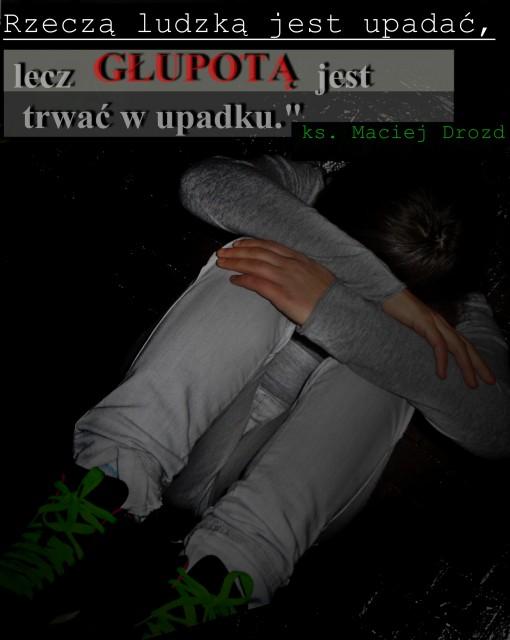 UPADAĆ - LUDZKA RZECZ ! :)