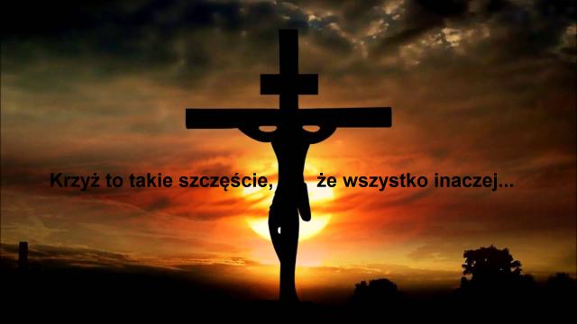 Krzyż to takie szczęście, że wszystko inaczej...